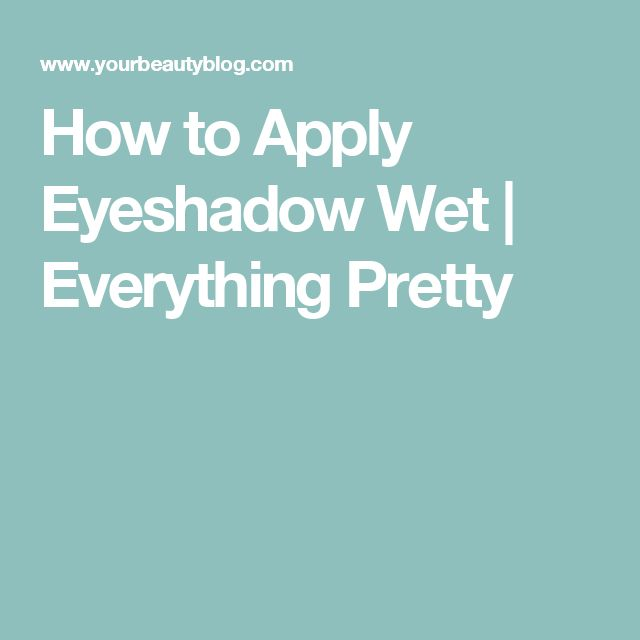 How to Apply Eyeshadow Wet   Everything Pretty