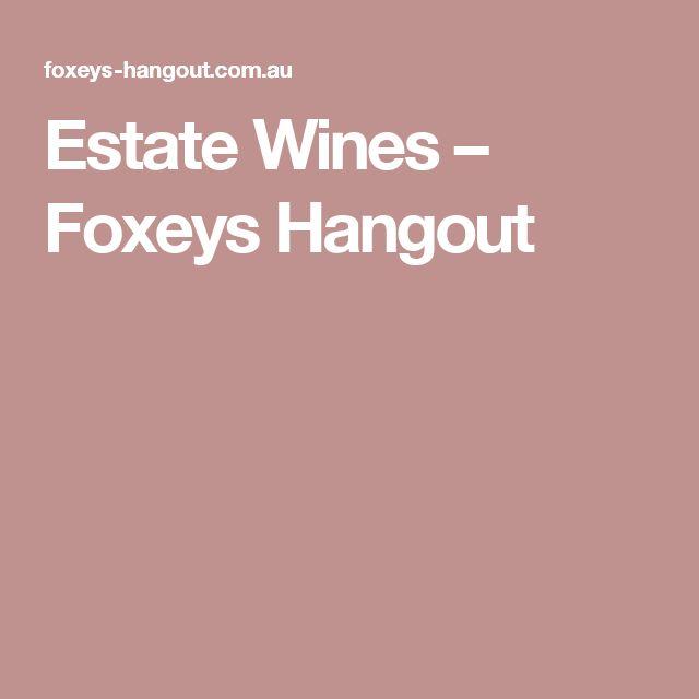 Estate Wines – Foxeys Hangout