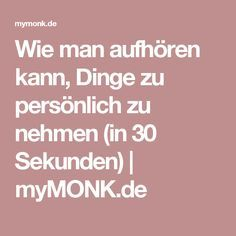 Wie man aufhören kann, Dinge zu persönlich zu nehmen (in 30 Sekunden)   myMONK.de