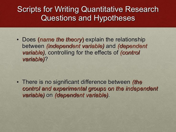 Scripts for Writing Quantitative Research Questions and Hypotheses <ul><li>Does  ( name the theory )  explain the relation...
