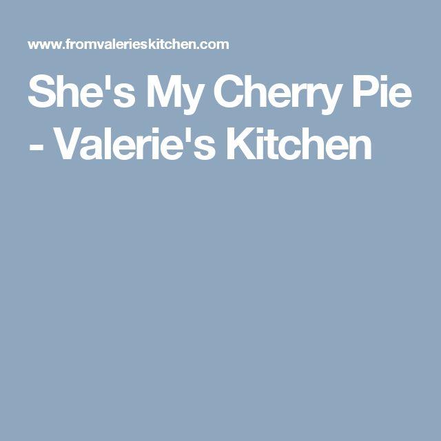 She's My Cherry Pie - Valerie's Kitchen