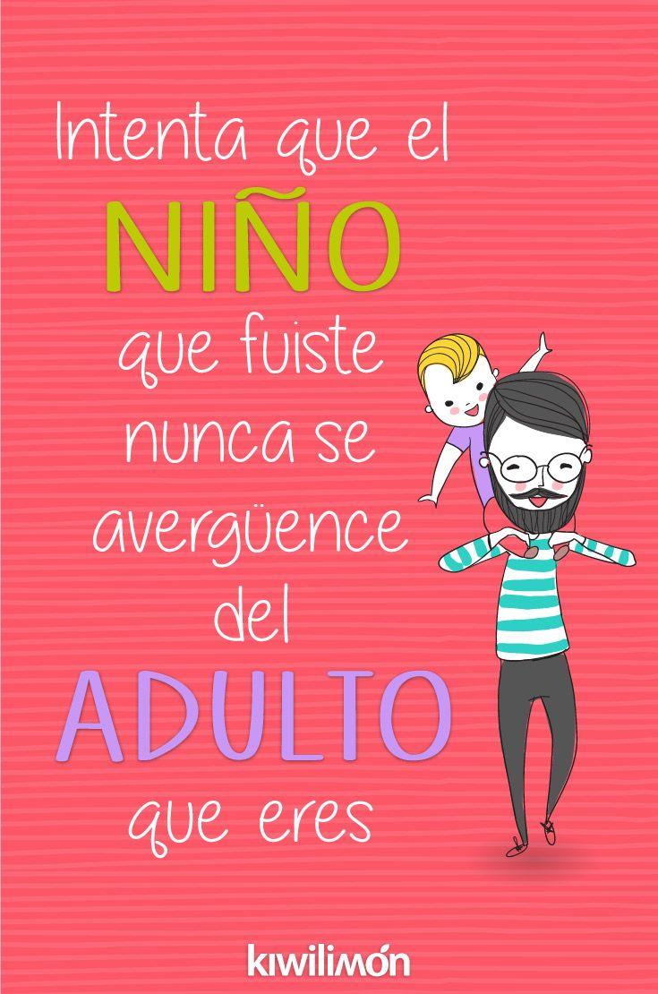 Frase | Quote | Kiwifrase | Intenta que el niño que fuiste nunca se avergüence del adulto que eres.