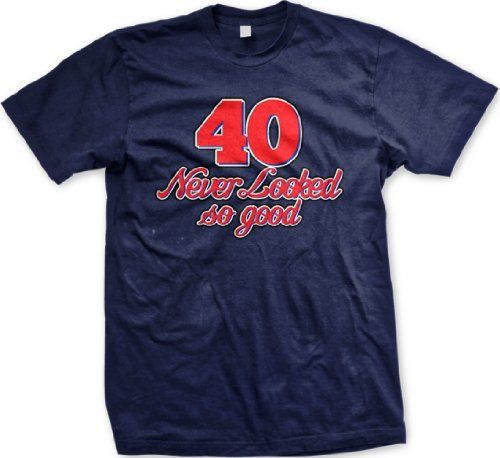 40 Never Looked So Good Mens T-shirt  40th Birthday Men's Tee Shirt  Large  Navy ...
