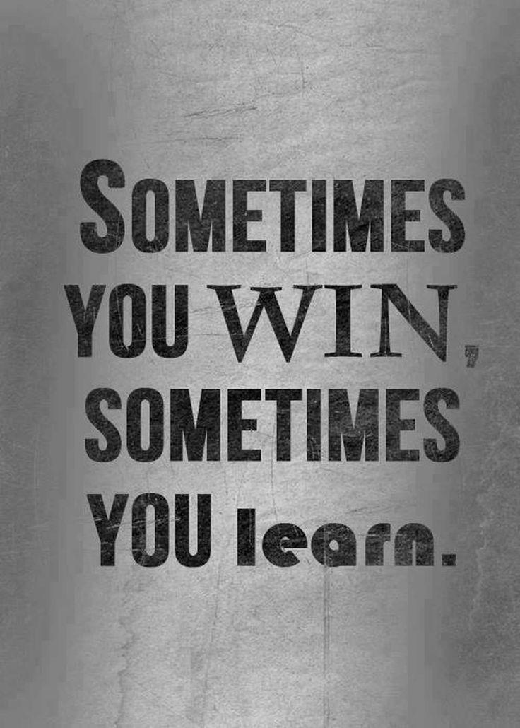 a veces ganas, a veces aprendes.