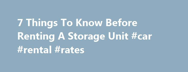 7 Things To Know Before Renting A Storage Unit #car #rental #rates http://rentals.remmont.com/7-things-to-know-before-renting-a-storage-unit-car-rental-rates/  #storage rental # Gateway Storage Solutions | Grovetown, GA Let us handle your storage needs! 7 Things You Should Know Before Renting a Storage Unit Whether you're moving or just need to free up some valuable space around your home or office, here are a few very important tips that will help ensure that yourContinue reading Titled as…