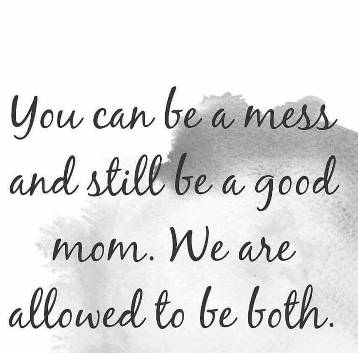 And more often your house can be a mess and you can still be a great mom.  True since the dawn of civilization.