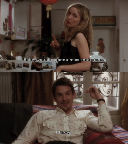 - You're gonna miss that plane.  - I know. Before Sunset - Before Sunrise