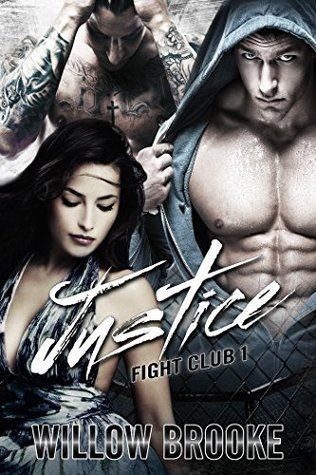 IT'S HERE!!!!  Justice (Fight Club Book 1) by Willow Brooke  Amazon US: http://www.amazon.com/dp/B014MRCTN2 Amazon UK: http://www.amazon.co.uk/dp/B014MRCTN2 Amazon CA: http://www.amazon.ca/dp/B014MRCTN2 Amazon AU: http://www.amazon.com.au/dp/B014MRCTN2   Smashwords: https://www.smashwords.com/books/view/572899