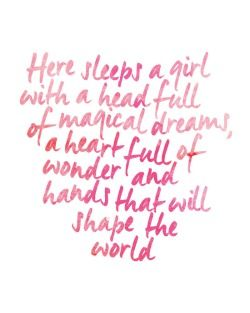 "For Kali:  ""Here sleeps a girl with a head full of magical dreams, a heart full of wonder and hands that will shape the world."""
