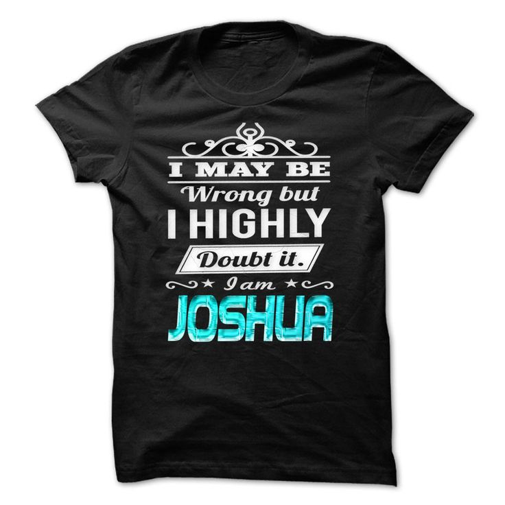 cool I May Be Wrong ...But I Highly Doubt It Im JOSHUA - Special Shirt !!! 2015