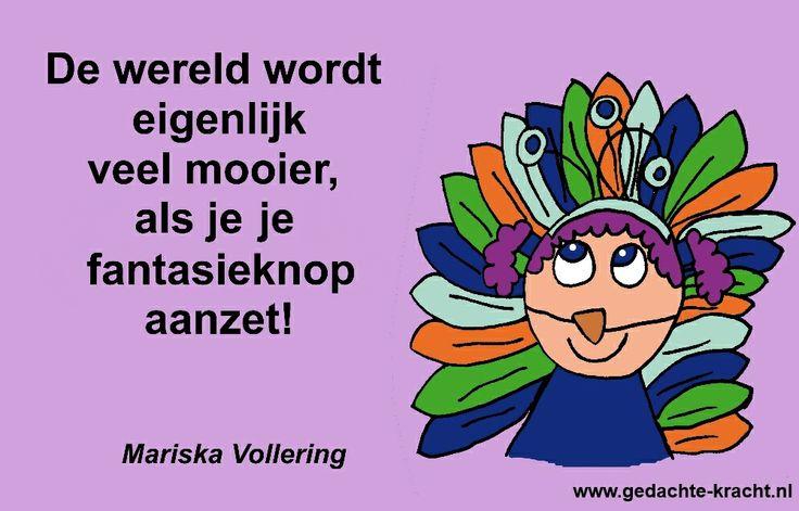 De wereld wordt eigenlijk veel mooier als je je fantasieknop aanzet - Mariska Vollering - citaat van www.gedachte-kracht.nl