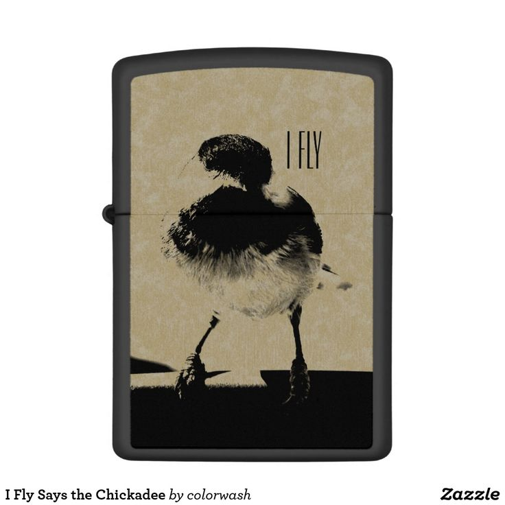 """I Fly Says the Chickadee Zippo Lighter - The feisty little chickadee is the perfect symbol for many people. """"I fly"""" can be changed if you prefer something else."""