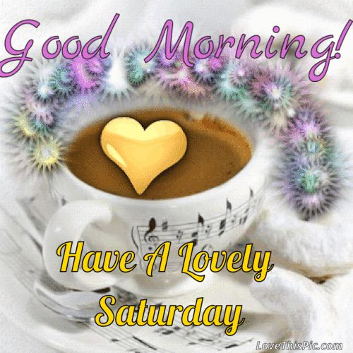 Good Morning Have a Lovely Saturday Gif