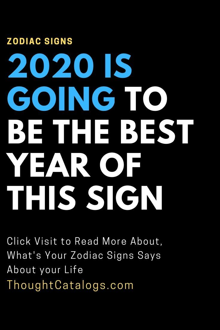 2020 Is Going To Be The Best Year Of This Sign The Thought Catalogs Horoscope Pisces Sagittarius Facts 2020 Horoscope