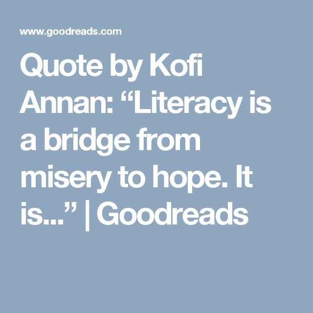 "Quote by Kofi Annan: ""Literacy is a bridge from misery to hope. It is..."" 