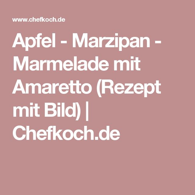 Apfel - Marzipan - Marmelade mit Amaretto (Rezept mit Bild) | Chefkoch.de