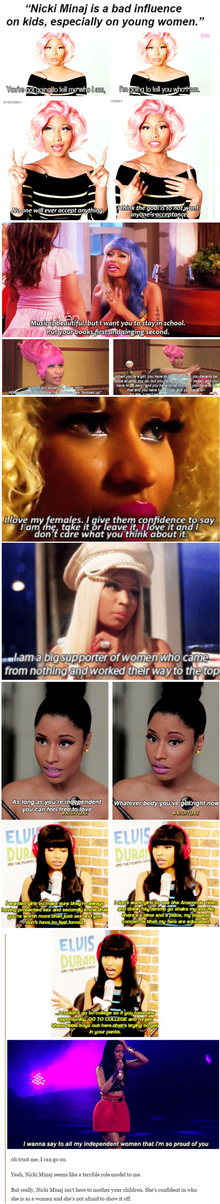 oh trust me, I can go on.   Yeah, Nicki Minaj seems like a terrible role model to me.   But really, Nicki Minaj isn't here to mother your children. She's confident in who she is as a woman and she's not afraid to show it off.