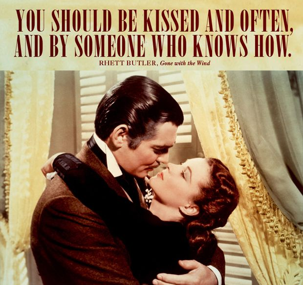 """You should be kissed and often, and by someone who knows how."" - Rhett Butler, Gone with the Wind #lovequotes"