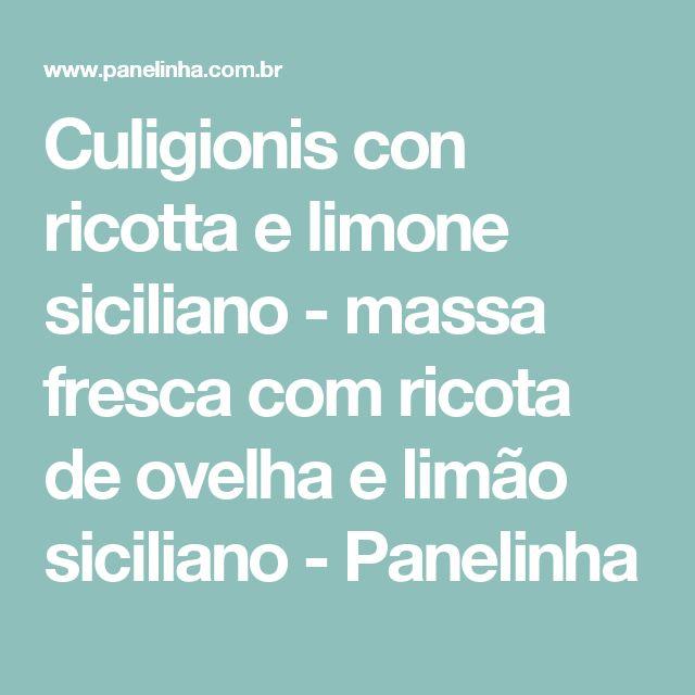 Culigionis con ricotta e limone siciliano - massa fresca com ricota de ovelha e limão siciliano - Panelinha