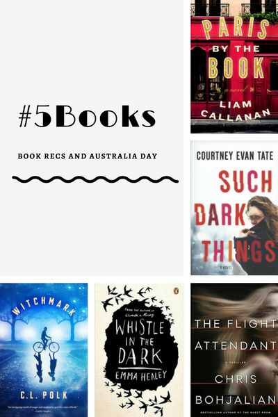 Book recs for the week ending 28 Jan: Paris by the Book, Witchmark, The Flight Attendant, Such Dark Things, Whistle in the Dark. Read about them here: #5Books: Book recs and Australia Day http://editingeverything.com/blog/2018/01/29/5books-book-recs-australia-day/