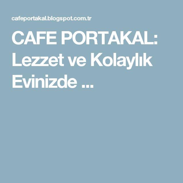 CAFE PORTAKAL: Lezzet ve Kolaylık Evinizde ...