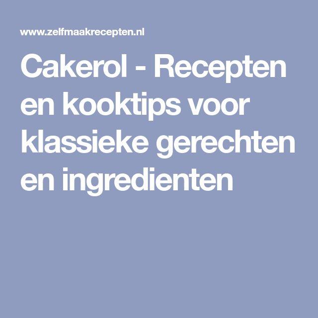 Cakerol - Recepten en kooktips voor klassieke gerechten en ingredienten