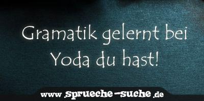 Gramatik gelernt bei Yoda du hast!