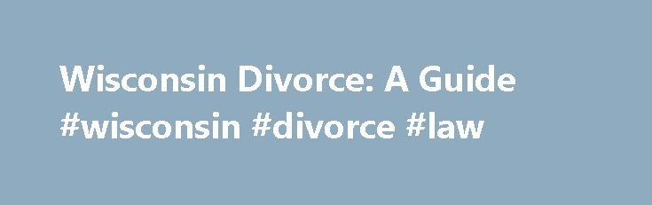 "Wisconsin Divorce: A Guide #wisconsin #divorce #law http://credit-loan.nef2.com/wisconsin-divorce-a-guide-wisconsin-divorce-law/  # Wisconsin Divorce: A Guide What are the grounds for divorce in Wisconsin? Wisconsin is a purely ""no-fault"" divorce state. This means that you cannot allege that your spouse's wrongdoing was the cause of the divorce; instead, most divorces are based on the grounds that the parties have irreconcilable differences that have led to the breakdown of the marriage, or…"