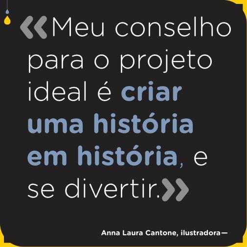 Meu conselho para o projeto ideal é criar uma história em história, e se divertir. Anna Laura Cantone