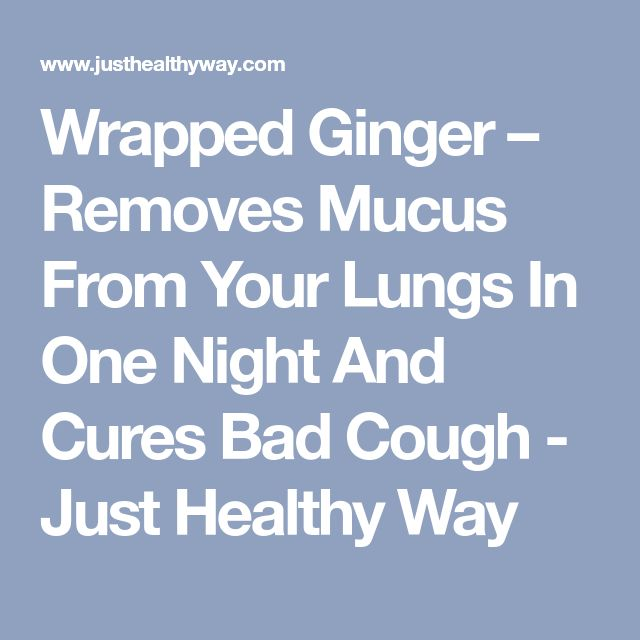 Wrapped Ginger – Removes Mucus From Your Lungs In One Night And Cures Bad Cough - Just Healthy Way