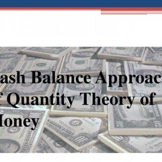 hbj Cash Balance Approach of Quantity Theory of Money   Introduction: • The Cambridge cash balance approach is a version of quantity theory of money. • It. http://slidehot.com/resources/cash-balance-approach-of-quantity-theory-of-money.16873/