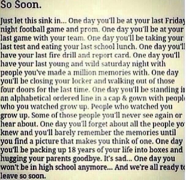 Word of advice for my Seniors,  enjoy your senior year and make the best of it! Because college is a whole other world.