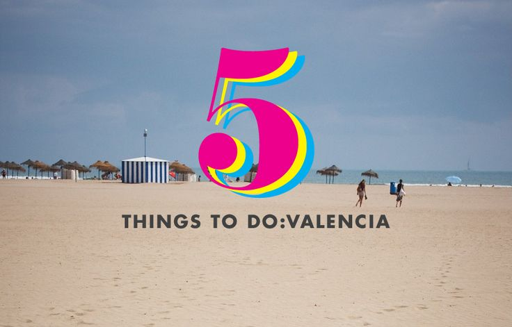 5 Things You Must Do in Valencia, Spain