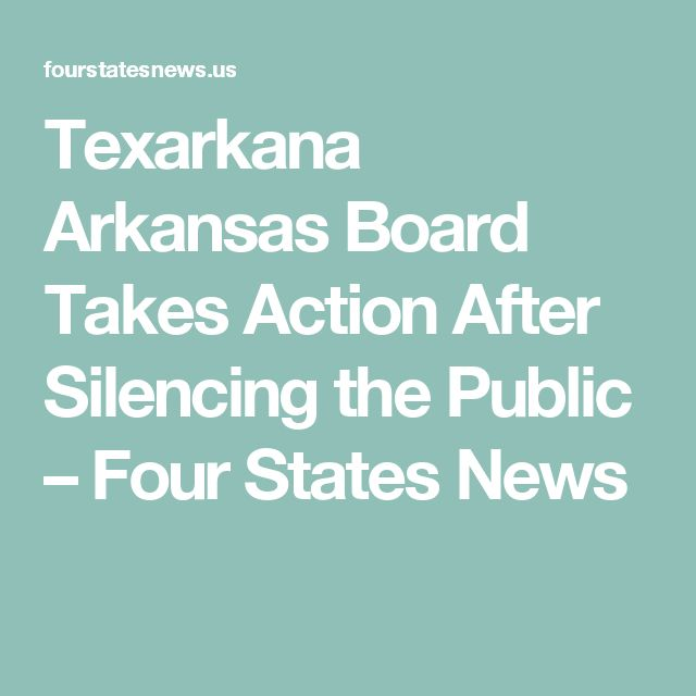 Texarkana Arkansas Board Takes Action After Silencing the Public – Four States News
