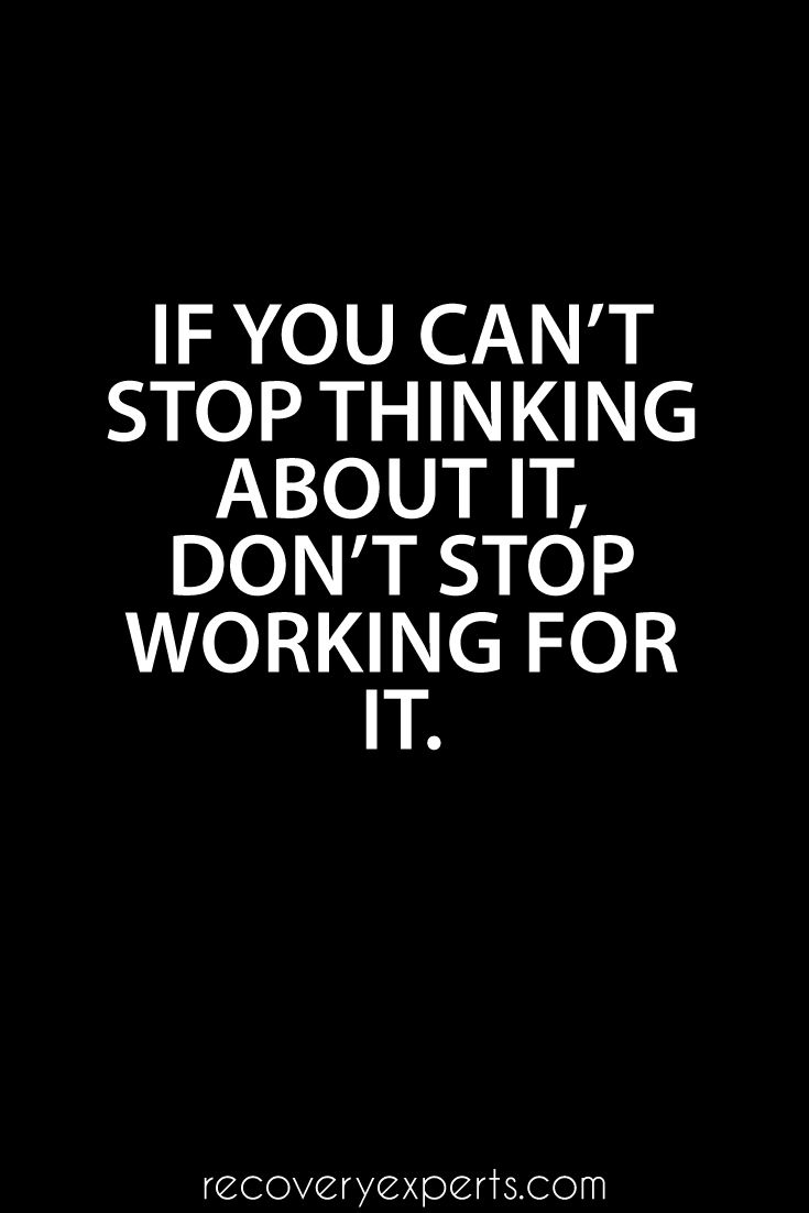 inspirational quotes if you can t stop thinking about it