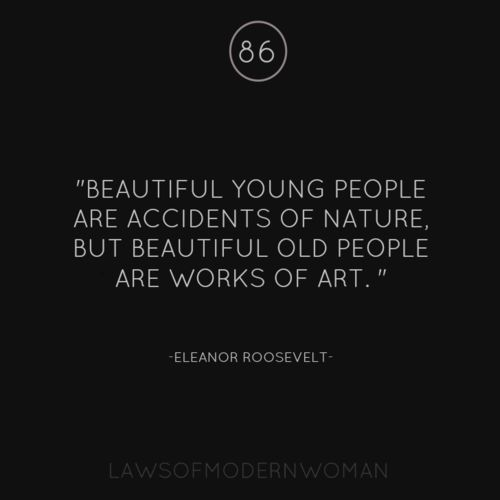 how very,very true: Art Quotes, Beautiful Young, Work Of Art, Eleanor Roosevelt, Eleanorroosevelt, So True, Beautiful People Quotes, Old People, Young People