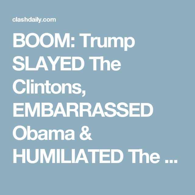BOOM: Trump SLAYED The Clintons, EMBARRASSED Obama & HUMILIATED The Bushes - He DESERVES Our Gratitude ⋆ Doug Giles ⋆ #ClashDaily