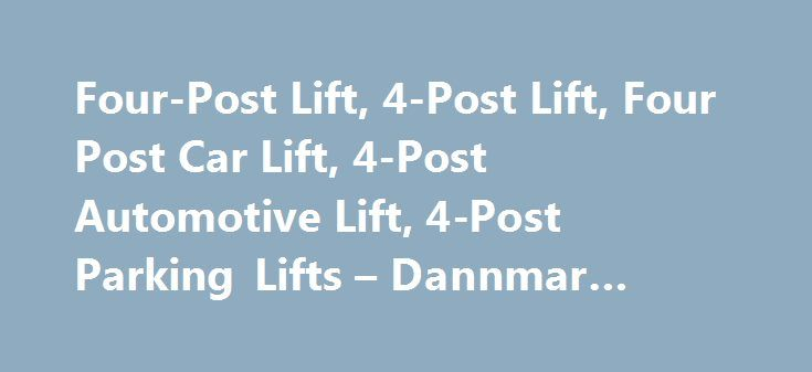 Four-Post Lift, 4-Post Lift, Four Post Car Lift, 4-Post Automotive Lift, 4-Post Parking Lifts – Dannmar Equipment #new #car http://poland.remmont.com/four-post-lift-4-post-lift-four-post-car-lift-4-post-automotive-lift-4-post-parking-lifts-dannmar-equipment-new-car/  #car lifts # 877.432.6627 Browse by Category Find Support Here More great ways to find the answer you need. We'll Call You Request a Quote Email Us Four Post Lifts Dannmar four-post lifts are easily the most popular in the…