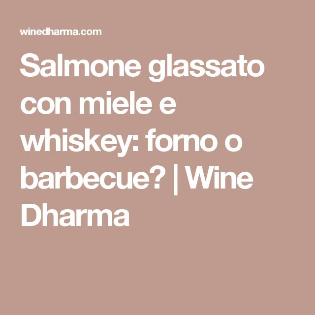 Salmone glassato con miele e whiskey: forno o barbecue?   Wine Dharma