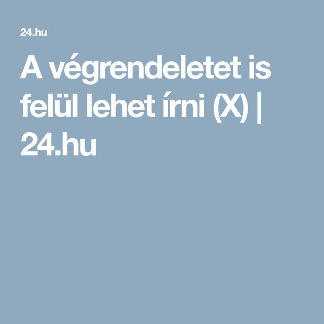 A végrendeletet is felül lehet írni (X) | 24.hu