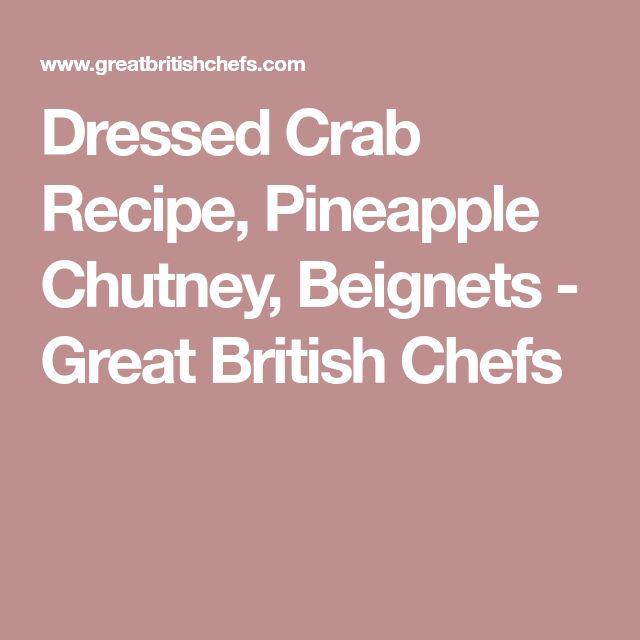 Dressed Crab Recipe, Pineapple Chutney, Beignets - Great British Chefs