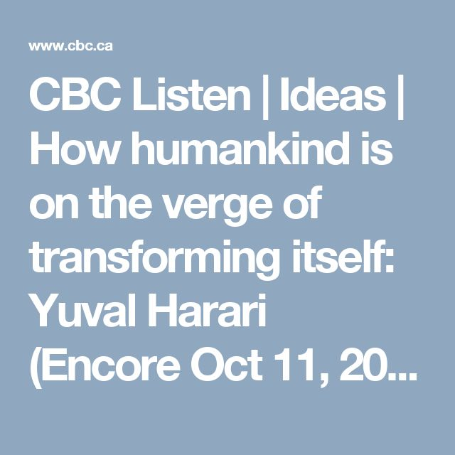 CBC Listen | Ideas | How humankind is on the verge of transforming itself: Yuval  Harari (Encore Oct 11, 2016)
