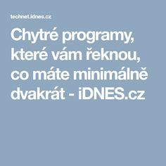 Chytré programy, které vám řeknou, co máte minimálně dvakrát - iDNES.cz