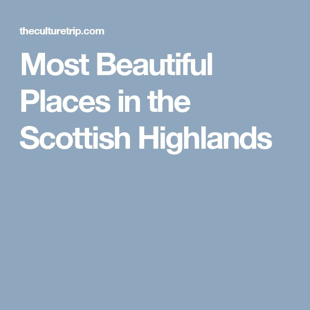 Most Beautiful Places In The Scottish Highlands Scottish Highlands Beautiful Places And