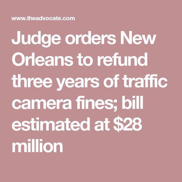 Judge orders New Orleans to refund three years of traffic camera fines; bill estimated at $28 million