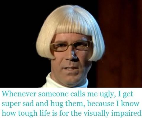 Those who think this Will Ferrell lady is ugly have it all wrong!  #willferrell #funny #quote