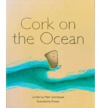 Cork on the Ocean by Mark Sommerset. Simple pictures, great rhyming verse, lovely story.