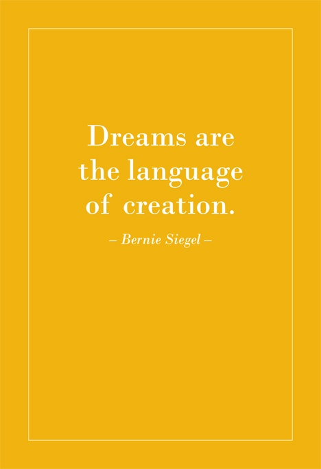 Dreams are the language of creation. Bernie Siegel.
