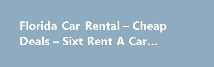 Florida Car Rental – Cheap Deals – Sixt Rent A Car #used #suv http://car.remmont.com/florida-car-rental-cheap-deals-sixt-rent-a-car-used-suv/  #florida car hire # West Palm Beach Downtown Available vehicle categories: Compact Cars & Sedans, Sports cars & convertibles, 4×4 / SUV Drive Florida with Sixt rent a car You can find our Florida rent a car services in most of the major cities and airports in the state. Available for car rental at our […]The post Florida Car Rental – Cheap Deals –…