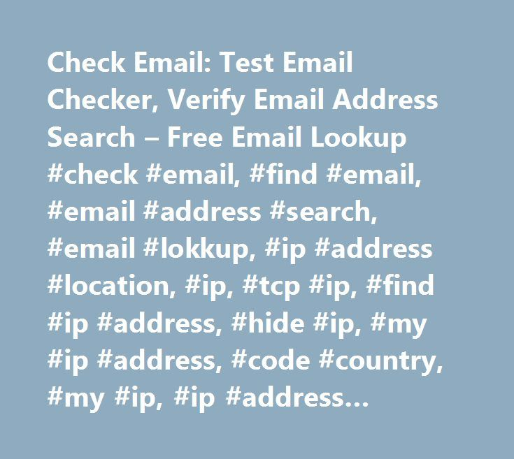 Check Email: Test Email Checker, Verify Email Address Search – Free Email Lookup #check #email, #find #email, #email #address #search, #email #lokkup, #ip #address #location, #ip, #tcp #ip, #find #ip #address, #hide #ip, #my #ip #address, #code #country, #my #ip, #ip #address #lookup, #proxy, #anonymous #proxy…